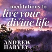 Meditations to Live Your Divine Life