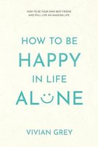 How to Be Happy in Life Alone