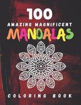 100 Amazing Magnificent Mandalas Coloring Book