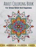 Adult Coloring Book For Stress Relief And Happiness - 100 Mandala Coloring Pages