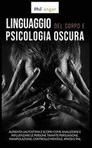 Linguaggio del Corpo e Psicologia Oscura: Aumenta l'Autostima e Scopri Come Analizzare e Influenzare le Persone Tramite Persuasione, Manipolazione, Co
