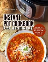 Instant Pot Cookbook for Beginners: Instant Pot Recipe Book with 450 Delectable Instant Pot Recipes