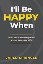 I'll Be Happy When ...