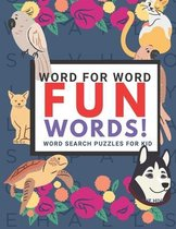 Word for Word: Fun Words! Word Search Puzzles For Kids
