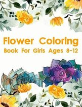 Flower Coloring Book For Girls Ages 8-12