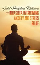 Guided Mindfulness Meditations for Deep Sleep, Overcoming Anxiety & Stress Relief