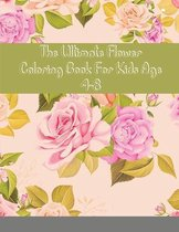 The Ultimate Flower Coloring Book For Kids Age 4-8: Flowers Coloring book for kids ages 4-8