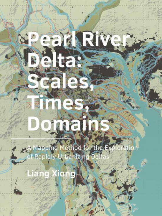 A+BE Architecture and the Built Environment  -   Pearl ­River ­Delta: Scales, Times, ­Domains