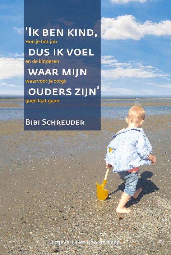 Boek cover Ik ben kind dus ik voel waar mijn ouders zijn van Bibi Schreuder (Hardcover)