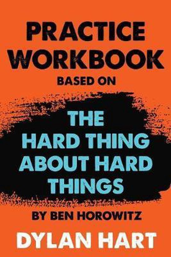 Boek cover Practice WorkBook based on The Hard Thing About Hard Things By Ben Horowitz van Dylan Hart (Paperback)