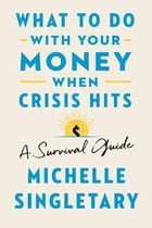 What to Do with Your Money When Crisis Hits