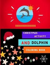 Christmas activity and dolphin coloring book: A collection of easy dolphin coloring book for kids, toddlers & preschoolers with Christmas maze coloring and more: A Fun Kid coloring book for beginners