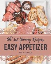 Ah! 365 Yummy Easy Appetizer Recipes