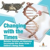 Changing with the Times - Mutation, Variation and Adaptation - Encyclopedia Kids Books Grade 7 - Children's Biology Books