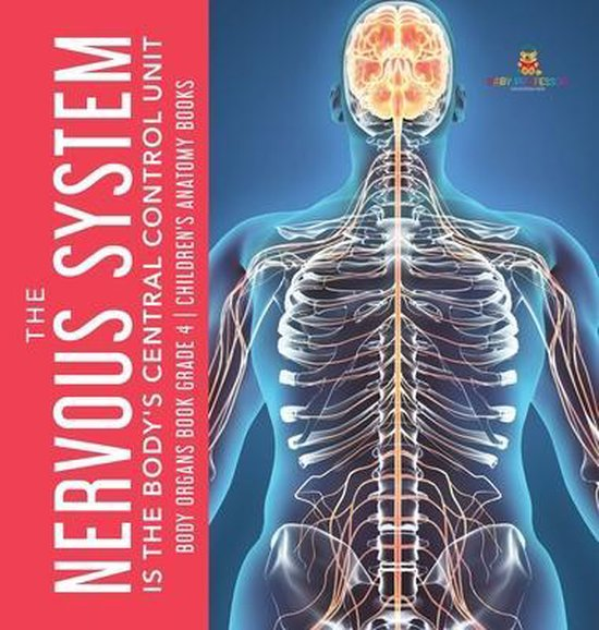The Nervous System Is the Body's Central Control Unit - Body Organs Book Grade 4 - Children's Anatomy Books