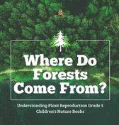 Where Do Forests Come From? - Understanding Plant Reproduction Grade 5 - Children's Nature Books