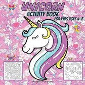 Unicorn Activity Book for Kids Ages 4-8: Amazing Unicorn Activity Book, Activity Books for Kids Over 102 Fun Activities Workbook