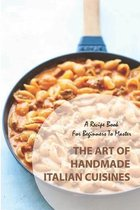 A Recipe Book For Beginners To Master The Art Of Handmade Italian Cuisines