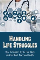 Handling Life Struggles: How To Reclaim Joy In Your Work And Get Back Your Good Health