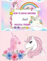 How to Draw Unicorns and Magical Friends