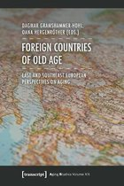 Foreign Countries of Old Age - East and Southeast European Perspectives on Aging