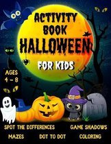 Activity Book Halloween For Kids Ages 4 - 8: Funny Games & Activities For Halloween - Coloring pages, Dot to dot, Mazes, Spot the differences and more ! - Ultimate Halloween Gift For Kids