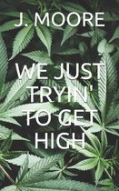 We Just Tryin' to Get High