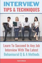 Interview Tips and Techniques: Learn how to succeed in any interview to land your dream job