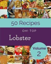 Oh! Top 50 Lobster Recipes Volume 2