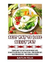 Best Way To Lose Belly Fat: Compelling 7 Day Diet Plan For Weight Loss: 10 Ways To Lose Belly Fat: Daily Plan - 1200 Calorie Diet