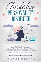 Omslag Borderline Personality Disorder: The Ultimate Guide to Manage Your Emotions. Improve Your Communication Skills and Heal Your Relationships to Finally Take Control of Your Life.