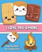 I Love You S'More Coloring Book for Preschoolers: Cute S'more-Themed Images for Your Toddler To Color