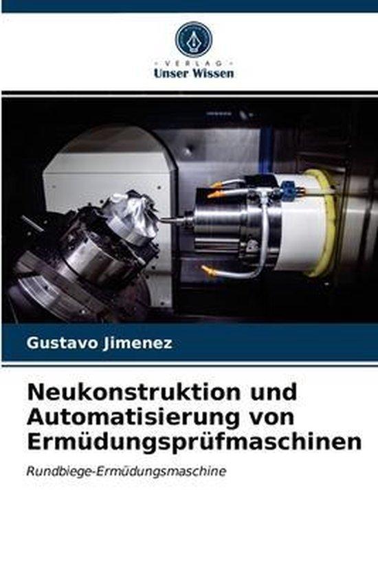 Neukonstruktion und Automatisierung von Ermudungsprufmaschinen