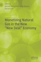 Monetizing Natural Gas in the New  New Deal  Economy