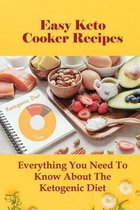 Easy Keto Cooker Recipes: Everything You Need To Know About The Ketogenic Diet
