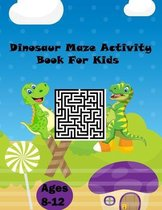 Dinosaur Maze Activity Book For kids ages 8-12
