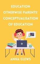 Education Otherwise Parent' Conceptualisation of Education