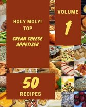 Holy Moly! Top 50 Cream Cheese Appetizer Recipes Volume 1