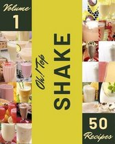 Oh! Top 50 Shake Recipes Volume 1