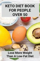 Keto Diet Book For People Over 50: Lose More Weight Than A Low-Fat Diet