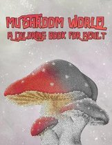 Mushroom World a Coloring Book For Adult