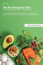 The Real Ketogenic Diet: These recipes are ideal for those who want to lose weight without giving up the pleasure of taste and for those who wa