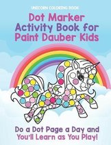 Unicorn Coloring Book: Dot Marker Activity Book for Paint Dauber Kids