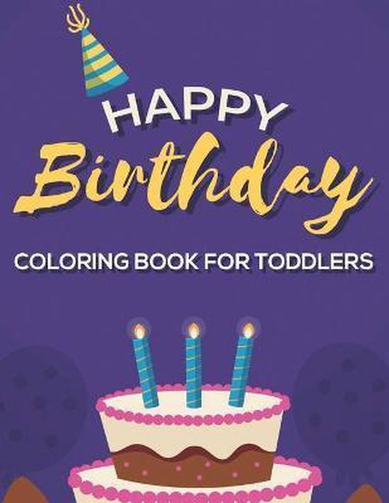 Happy Birthday Coloring Book For Toddlers