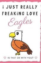 I Just Really Freaking Love Eagles. Is That OK With You?