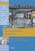 De Melkfabriek in Arnhem. Van zuivelindustrie naar wonen, werken en ontspannen