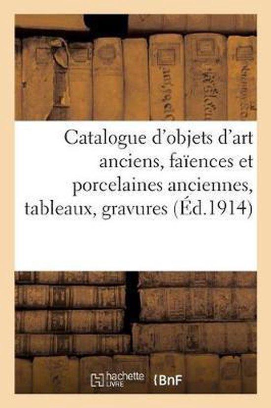 Catalogue des objets d'art anciens, fa ences et porcelaines anciennes, tableaux, gravures