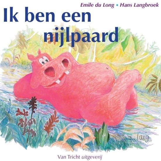 Ik ben een nijlpaard - Emile du Long |