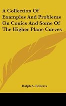 A Collection of Examples and Problems on Conics and Some of the Higher Plane Curves