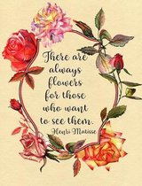 There Are Always Flowers for Those Who Want to See Them. Henri Matisse Composition Book